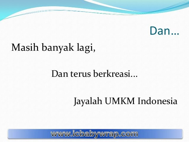 Dan… Masih banyak lagi, Dan terus berkreasi... Jayalah UMKM Indonesia
