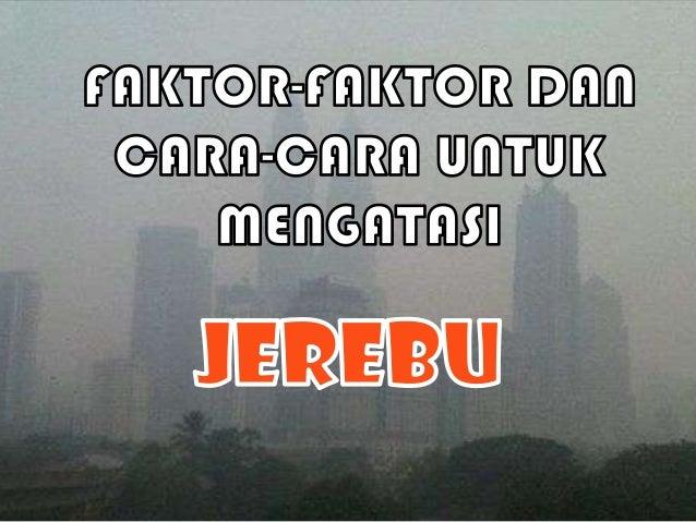Apa itu ? • Jerebu adalah satu fenomena tradisi atmosfera di mana debu, habuk, asap dan lain-lain zarah mencemar kejelasan...