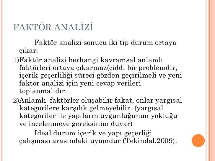 FAKTÖR ANALİZİ  <ul><li>Faktör analizi sonucu iki tip durum ortaya çıkar: </li></ul><ul><li>1)Faktör analizi herhangi kavr...