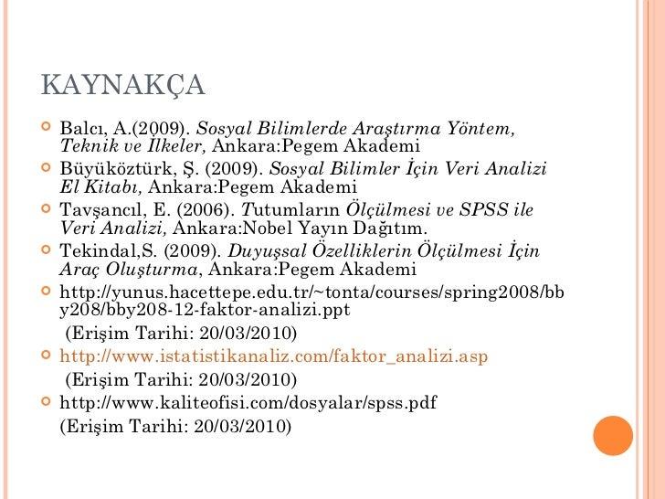 KAYNAKÇA <ul><li>Balcı, A.(2009).  Sosyal Bilimlerde Araştırma Yöntem, Teknik ve İlkeler,  Ankara:Pegem Akademi </li></ul>...