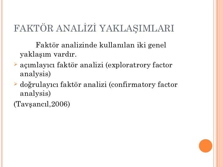 FAKTÖR ANALİZİ YAKLAŞIMLARI <ul><li>Faktör analizinde kullanılan iki genel yaklaşım vardır. </li></ul><ul><li>açımlayıcı f...