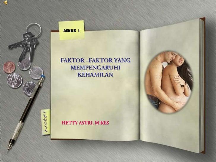 FAKTOR –FAKTOR YANG MEMPENGARUHI KEHAMILAN <br />Askeb  1<br />HETTY ASTRI, M.KES<br />