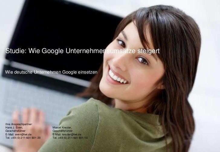 Studie: Wie Google Unternehmensumsätze steigert<br />Wie deutsche Unternehmen Google einsetzen<br />Ihre Ansprechpartner: ...