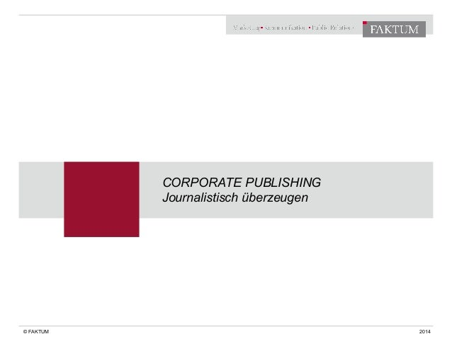 CORPORATE PUBLISHING  Journalistisch überzeugen  © FAKTUM 2014
