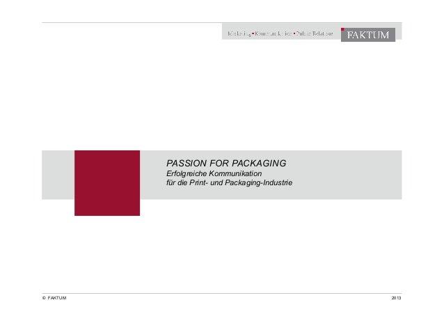 © FAKTUM PASSION FOR PACKAGING Erfolgreiche Kommunikation für die Print- und Packaging-Industrie 2013