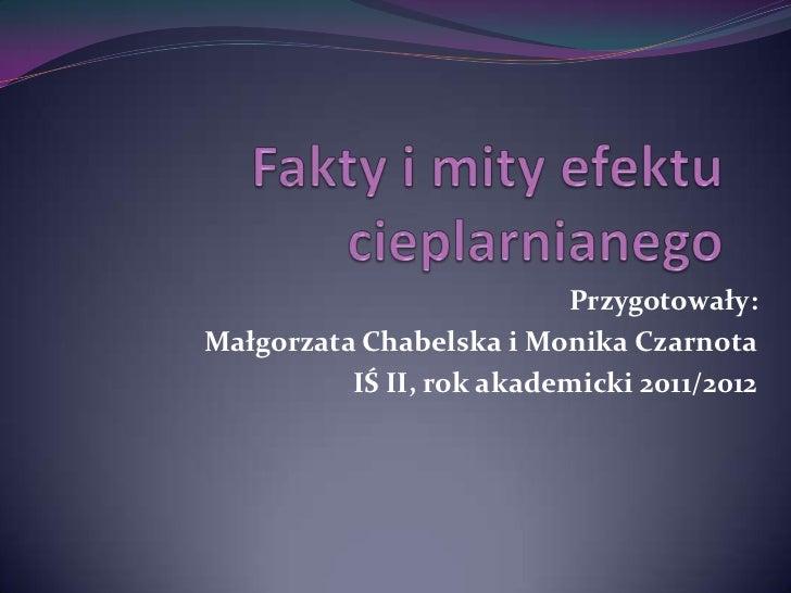 Przygotowały:Małgorzata Chabelska i Monika Czarnota          IŚ II, rok akademicki 2011/2012