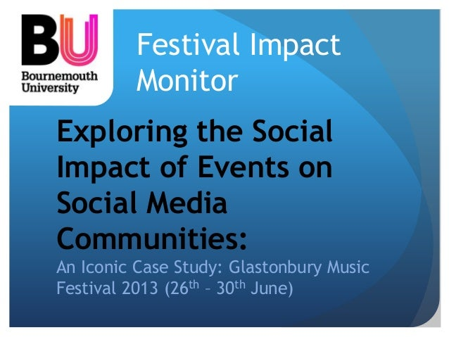 Festival Impact  Monitor  Exploring the Social  Impact of Events on  Social Media  Communities:  An Iconic Case Study: Gla...