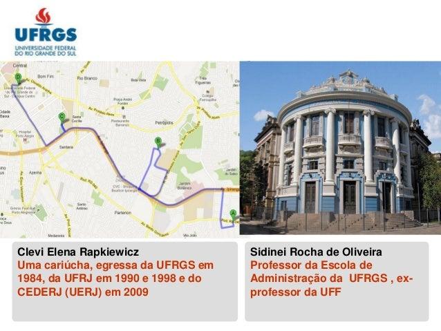 Clevi Elena RapkiewiczUma cariúcha, egressa da UFRGS em1984, da UFRJ em 1990 e 1998 e doCEDERJ (UERJ) em 2009Sidinei Rocha...