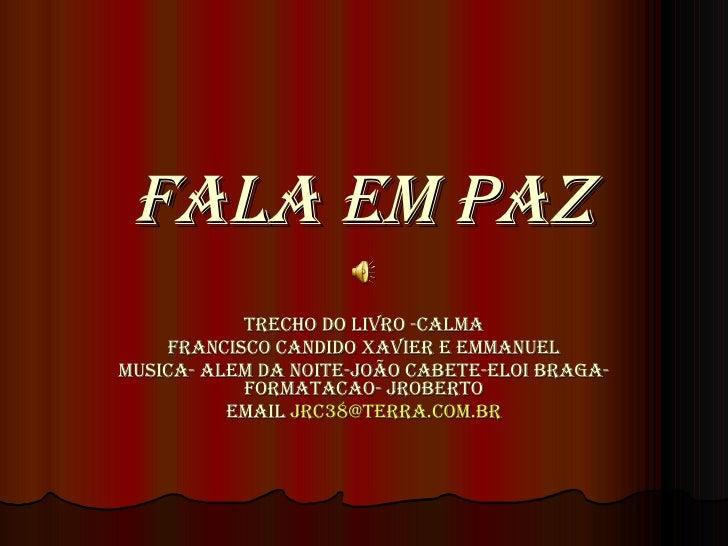 FALA EM PAZ TRECHO DO LIVRO -CALMA Francisco candido xavier e emmanuel musica- alem da noite-joão cabete-eloi braga-Format...
