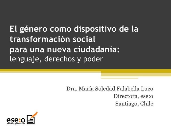 El género como dispositivo de la transformación social  para una nueva ciudadanía:  lenguaje, derechos y poder Dra. María ...