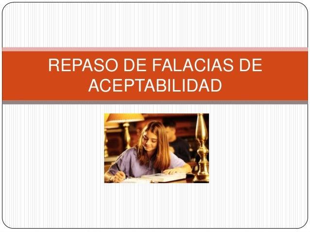 REPASO DE FALACIAS DE    ACEPTABILIDAD