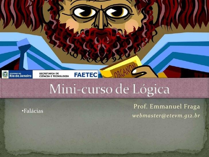 Prof. Emmanuel Fraga•Falácias            webmaster@etevm.g12.br