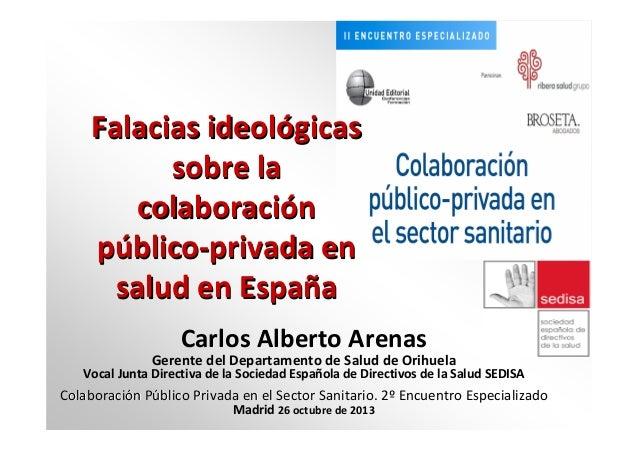 Carlos Alberto Arenas Gerente del Departamento de Salud de Orihuela Vocal Junta Directiva de la Sociedad Española de Direc...