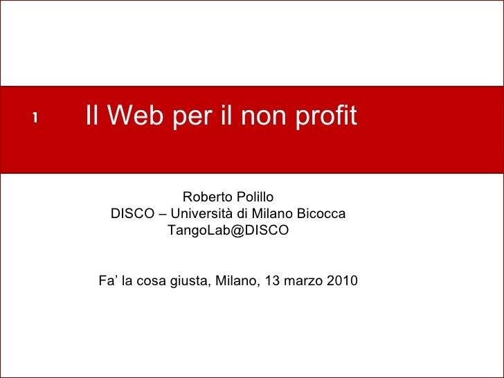 Perché un nuovo laboratorio? Il Web per il non profit Roberto Polillo DISCO – Università di Milano Bicocca [email_address]...
