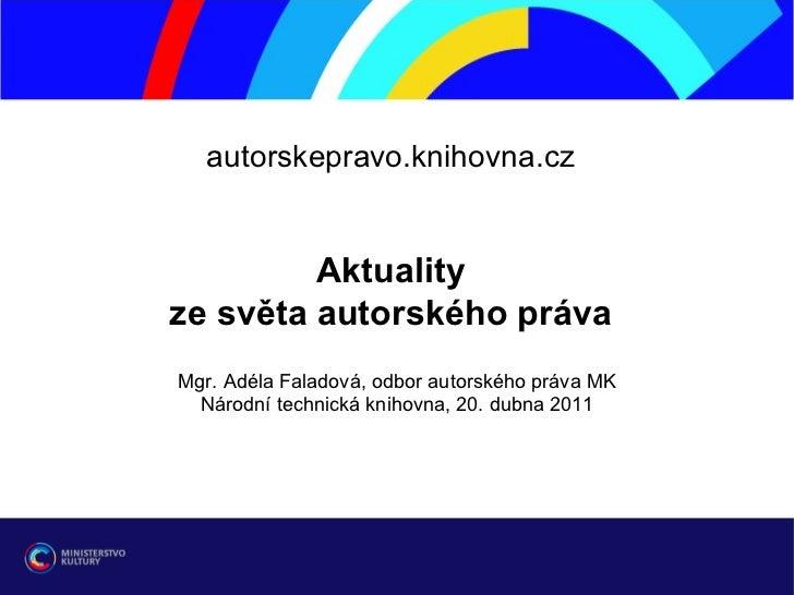 autorskepravo.knihovna.cz Aktuality ze světa autorského práva   Mgr. Adéla Faladová, odbor autorského práva MK Národní tec...