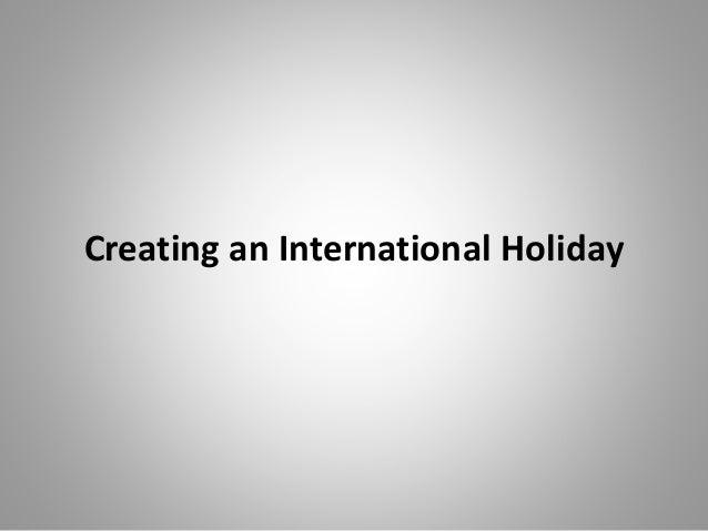 Creating an International Holiday