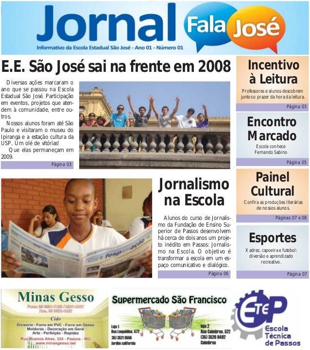 E.E. São José sai na frente em 2008 Incentivo  Diversas ações marcaram o  ano que se passou na Escola  Estadual São José. ...