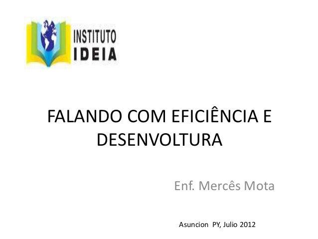 FALANDO COM EFICIÊNCIA E DESENVOLTURA Enf. Mercês Mota Asuncion PY, Julio 2012