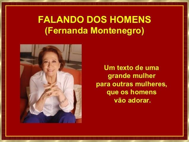 FALANDO DOS HOMENS(Fernanda Montenegro)Um texto de umagrande mulherpara outras mulheres,que os homensvão adorar.