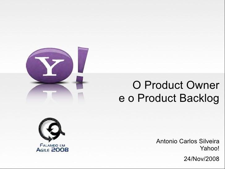 O Product Owner e o Product Backlog          Antonio Carlos Silveira                       Yahoo!                  24/Nov/...