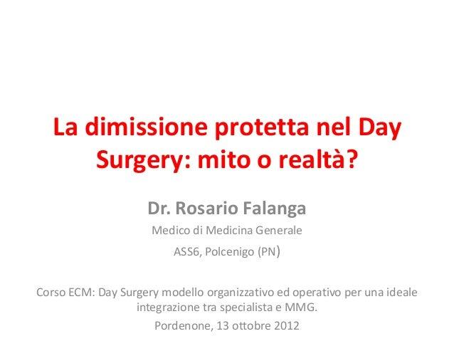 La dimissione protetta nel Day       Surgery: mito o realtà?                    Dr. Rosario Falanga                     Me...
