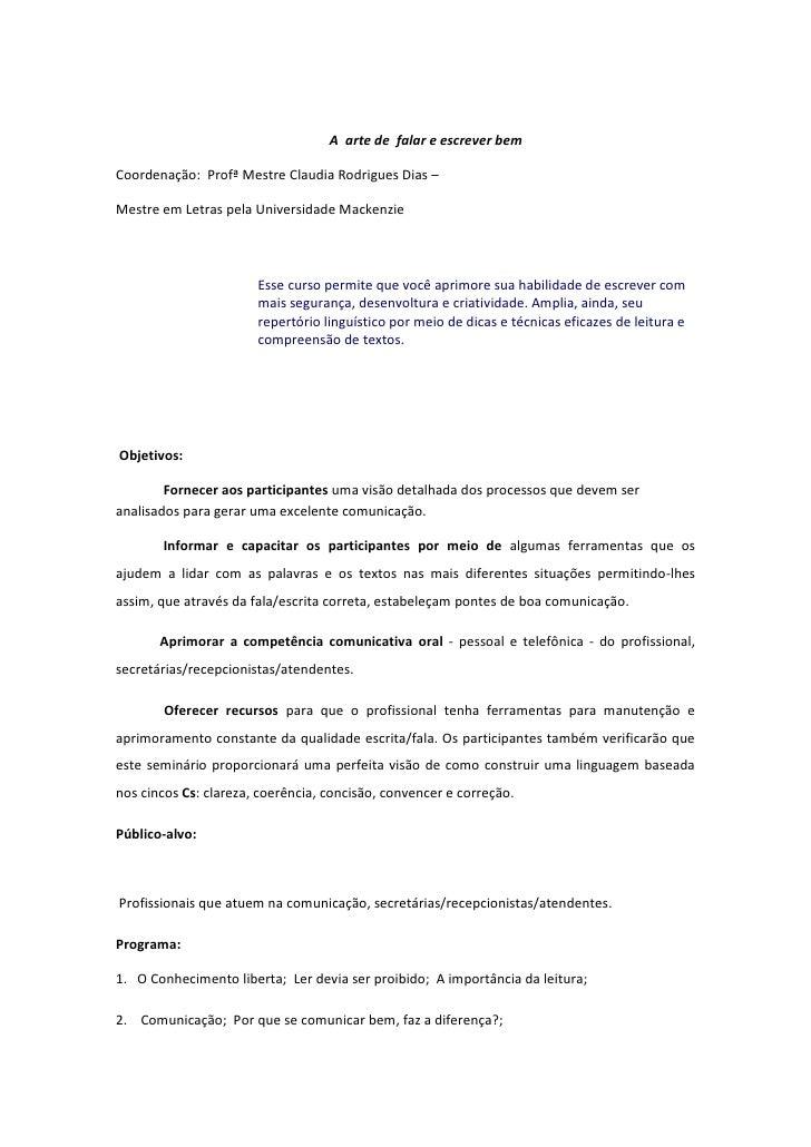 A arte de falar e escrever bemCoordenação: Profª Mestre Claudia Rodrigues Dias –Mestre em Letras pela Universidade Mackenz...