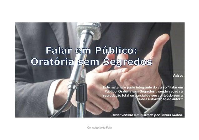 """Consultoria da Fala Aviso: Este material é parte integrante do curso """"Falar em Público: Oratória sem Segredos"""", sendo veda..."""