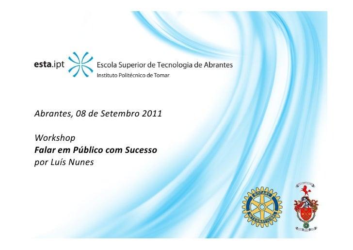 Abrantes, 08 de Setembro 2011WorkshopFalar em Público com Sucessopor Luís Nunes