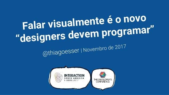 """Falar visualmente é o novo """"designers devem programar"""""""