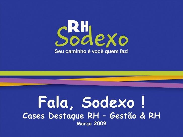 Fala, Sodexo ! Cases Destaque RH – Gestão & RH Março 2009