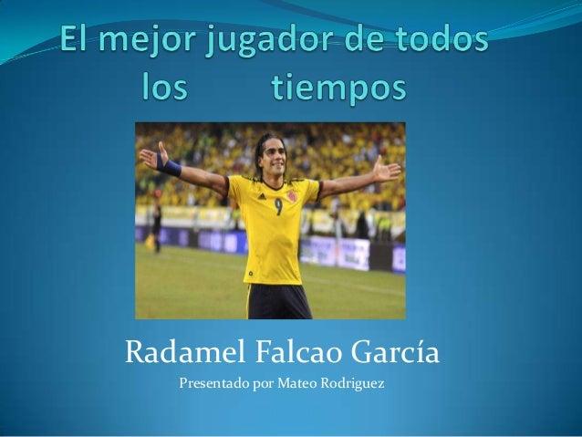 Radamel Falcao García   Presentado por Mateo Rodriguez