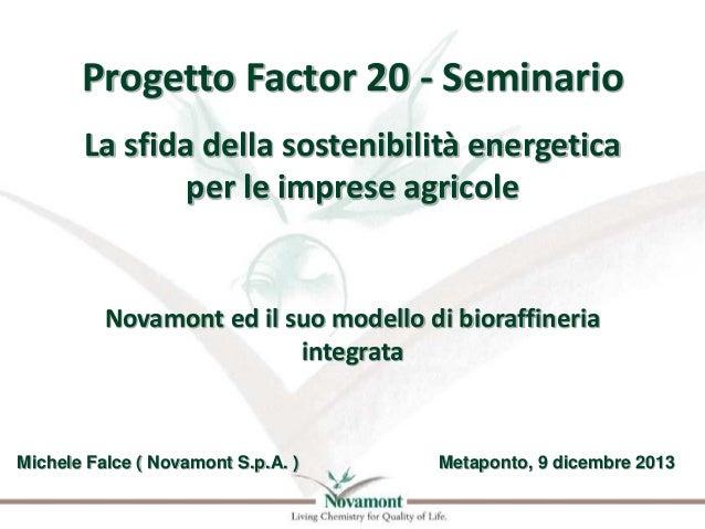 Progetto Factor 20 - Seminario La sfida della sostenibilità energetica per le imprese agricole  Novamont ed il suo modello...