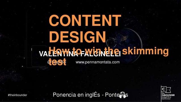 @valefalci www.pennamontata.com VALENTINA FALCINELLI #theinbounder Ponencia en inglÉs - Ponte los CONTENT DESIGN How to wi...