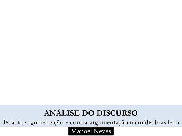 Manoel Neves ANÁLISE DO DISCURSO Falácia, argumentação e contra-argumentação na mídia brasileira