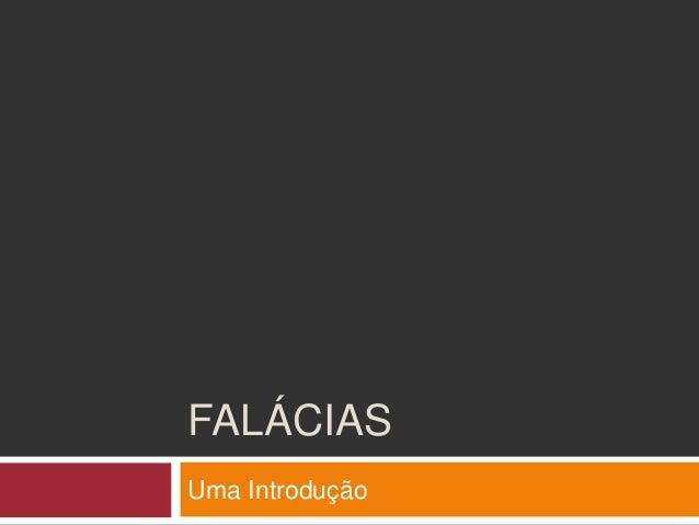 FALÁCIAS Uma Introdução