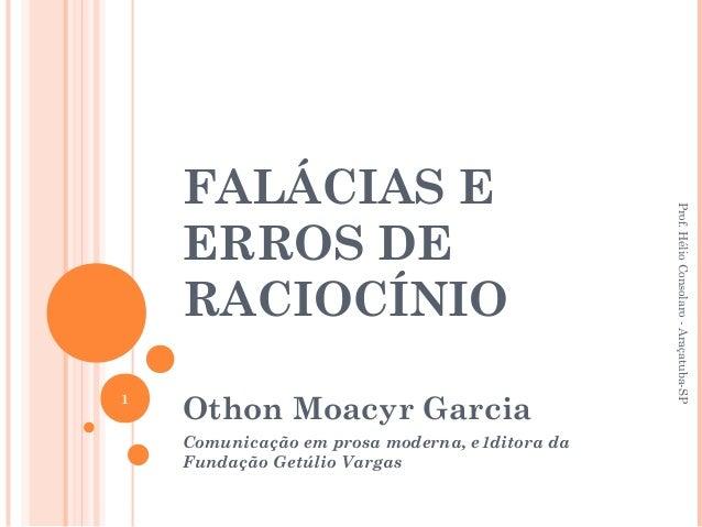 FALÁCIAS E ERROS DE RACIOCÍNIO Othon Moacyr Garcia Comunicação em prosa moderna, e1ditora da Fundação Getúlio Vargas 1 Pro...