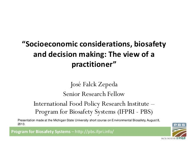 """Program for Biosafety Systems – http://pbs.ifpri.info/ """"Socioeconomic considerations, biosafety and decision making: The v..."""