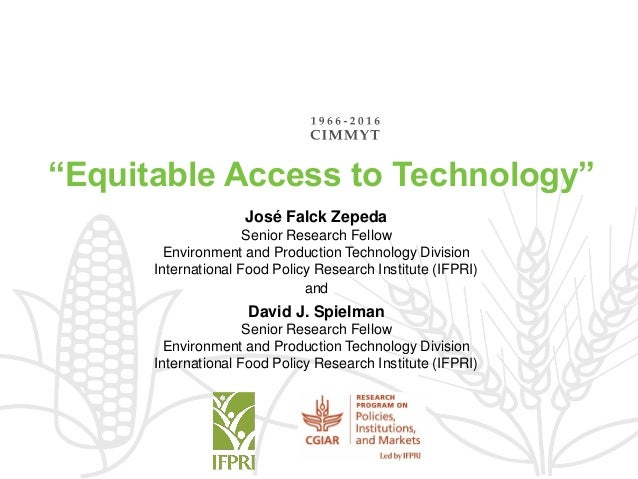"""Equitable Access to Technology"" José Falck Zepeda Senior Research Fellow Environment and Production Technology Division I..."