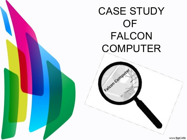 falcon computer case study Falcon computer case study copyright: © all rights reserved download as doc, pdf, txt or read online from scribd a small group of managers at falcon computer met regularly on wednesday mornings to develop a statement capturing what they considered to be the falcon.