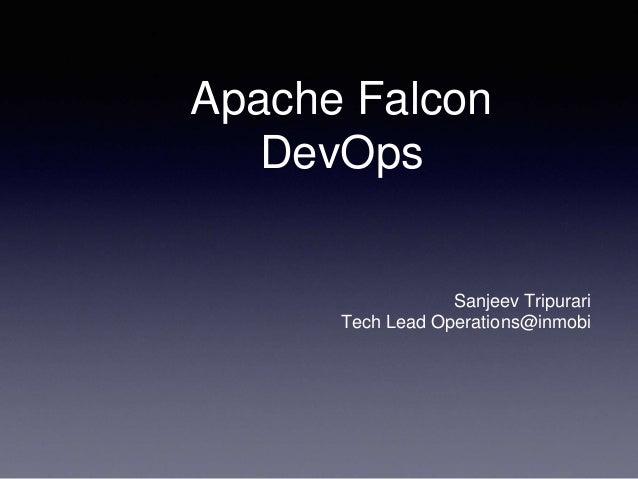 Apache Falcon DevOps Sanjeev Tripurari Tech Lead Operations@inmobi