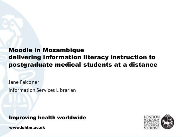 Moodle in Mozambique delivering information literacy instruction to postgraduate medical students at a distance Jane Falco...