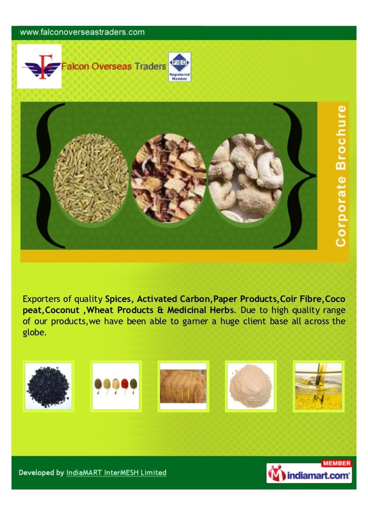 Exporters of quality Spices, Activated Carbon,Paper Products,Coir Fibre,Cocopeat,Coconut ,Wheat Products & Medicinal Herbs...