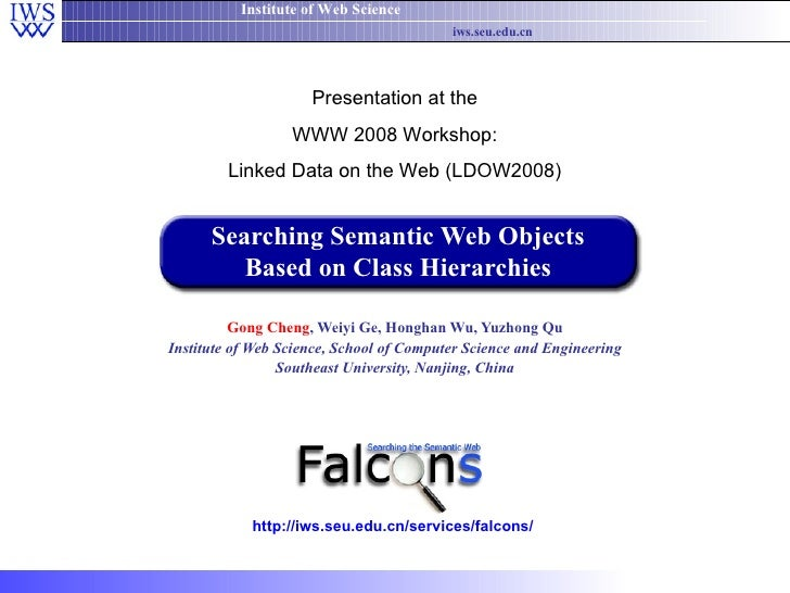 Searching Semantic Web Objects Based on Class Hierarchies Gong Cheng , Weiyi Ge, Honghan Wu, Yuzhong Qu Institute of Web S...