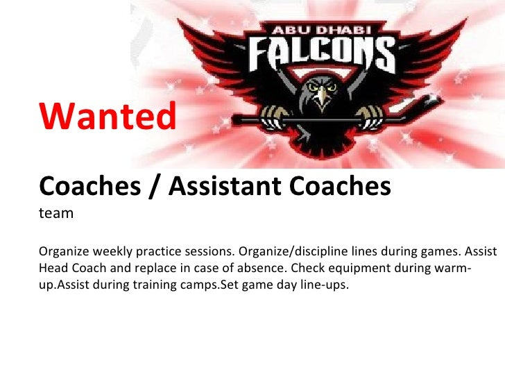 Wanted Coaches / Assistant Coaches team Organize weekly practice sessions. Organize/discipline lines during games. Assist ...