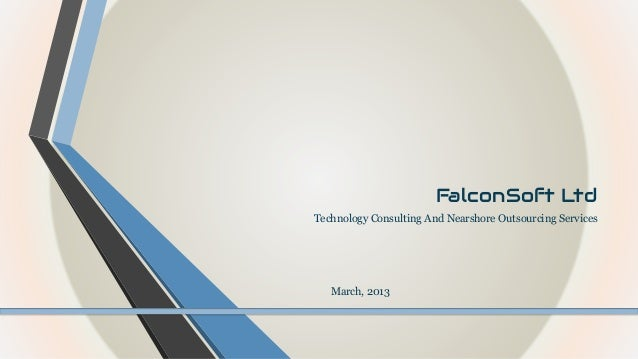FalconSoft Ltd Technology Consulting And Nearshore Outsourcing Services  March, 2013