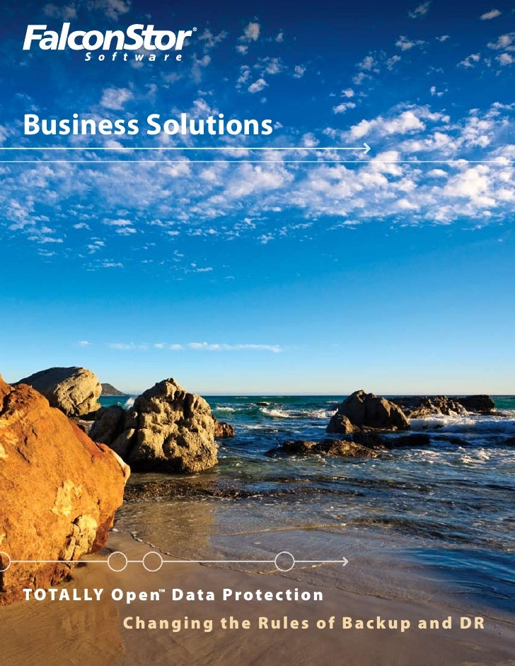 Business Solutions     TOTALLY O p en™ Data Pro te c t i o n             Changing t h e Ru l e s o f B a c ku p a n d DR