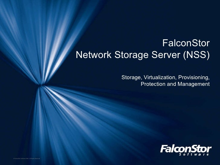 FalconStor Network Storage Server (NSS) Storage, Virtualization, Provisioning, Protection and Management