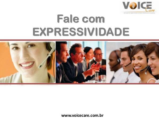 Fale comEXPRESSIVIDADE    www.voicecare.com.br