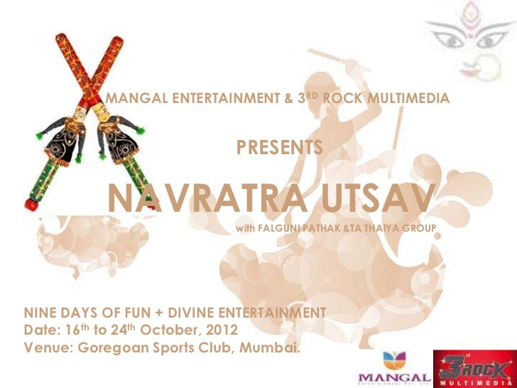 MANGAL ENTERTAINMENT & 3RD ROCK MULTIMEDIA                           PRESENTS          NAVRATRA UTSAV                     ...