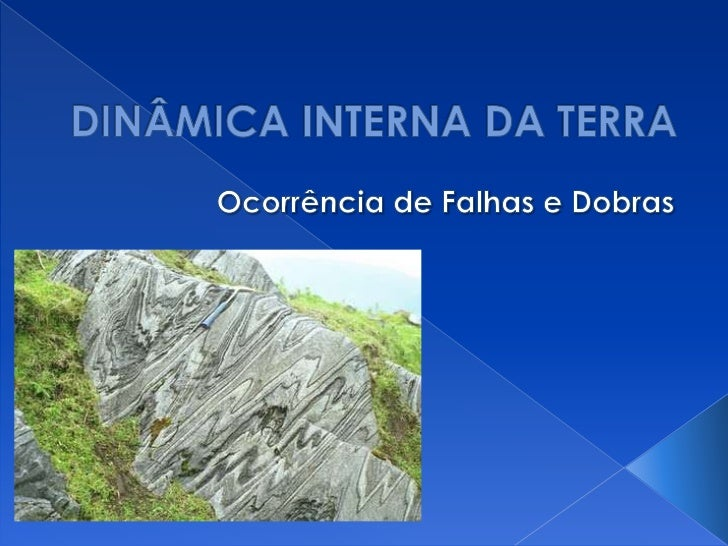 DINÂMICA INTERNA DA TERRA<br />Ocorrência de Falhas e Dobras<br />